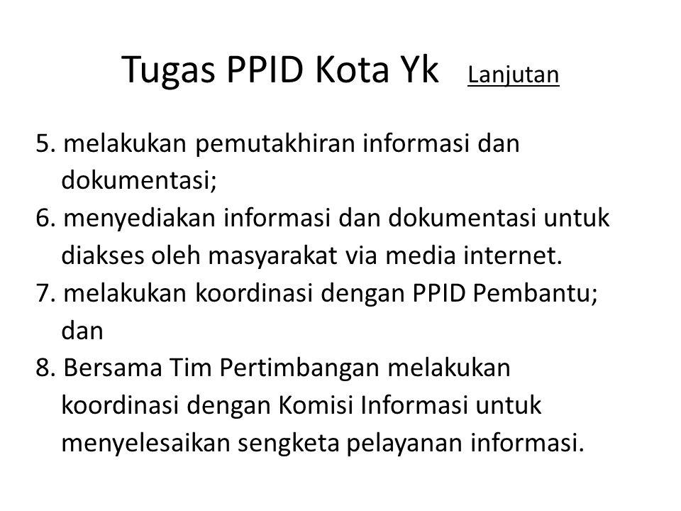 Tugas PPID Kota Yk Lanjutan 5.melakukan pemutakhiran informasi dan dokumentasi; 6.