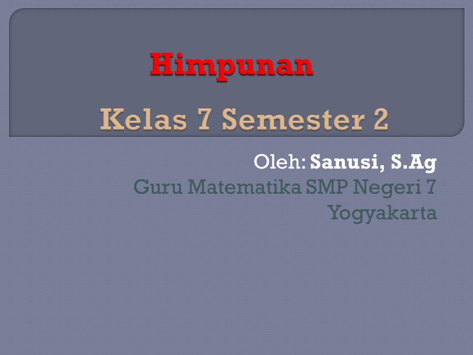 Oleh: Sanusi, S.Ag Guru Matematika SMP Negeri 7 Yogyakarta
