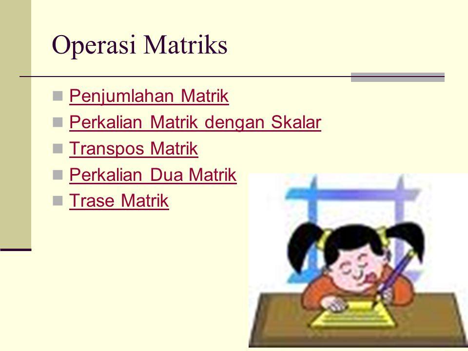 Operasi Matriks  Penjumlahan Matrik Penjumlahan Matrik  Perkalian Matrik dengan Skalar Perkalian Matrik dengan Skalar  Transpos Matrik Transpos Mat