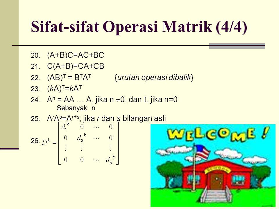 Sifat-sifat Operasi Matrik (4/4) 20. (A+B)C=AC+BC 21. C(A+B)=CA+CB 22. (AB) T = B T A T {urutan operasi dibalik} 23. (kA) T =kA T 24. A n = AA … A, ji