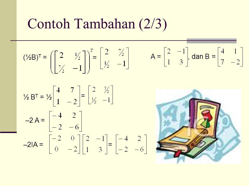Contoh Tambahan (2/3) (½B) T = = ½ B T = ½ = –2 A = –2IA == A =, dan B =