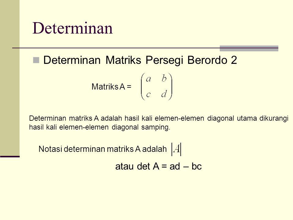 Determinan  Determinan Matriks Persegi Berordo 2 Matriks A = Determinan matriks A adalah hasil kali elemen-elemen diagonal utama dikurangi hasil kali