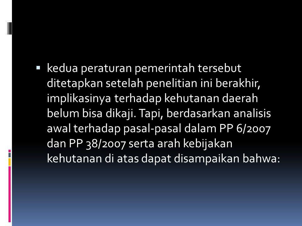 3.6 Peluang Kebijakan Kehutanan Daerah ke Depan  9 Juli 2007  pemerintah pusat akhirnya mengeluarkan PP No. 38/2007 yang mengatur pembagian urusan p