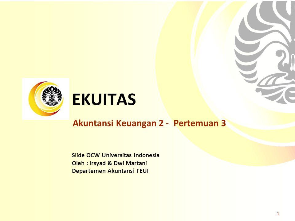 Slide OCW Universitas Indonesia Oleh : Irsyad & Dwi Martani Departemen Akuntansi FEUI EKUITAS 1 Akuntansi Keuangan 2 - Pertemuan 3