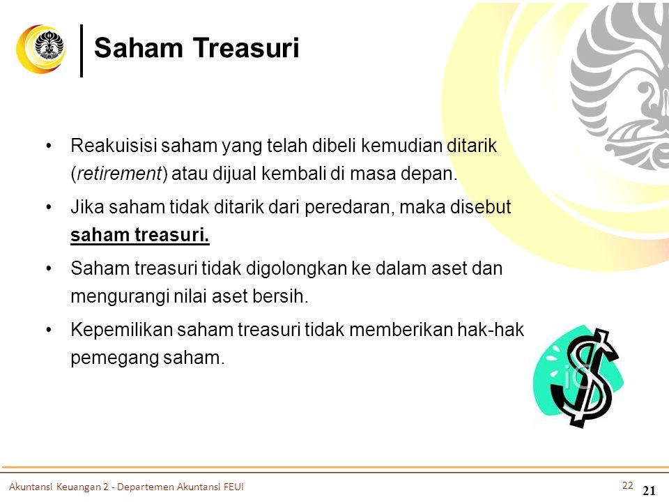 Saham Treasuri •Reakuisisi saham yang telah dibeli kemudian ditarik (retirement) atau dijual kembali di masa depan. •Jika saham tidak ditarik dari per