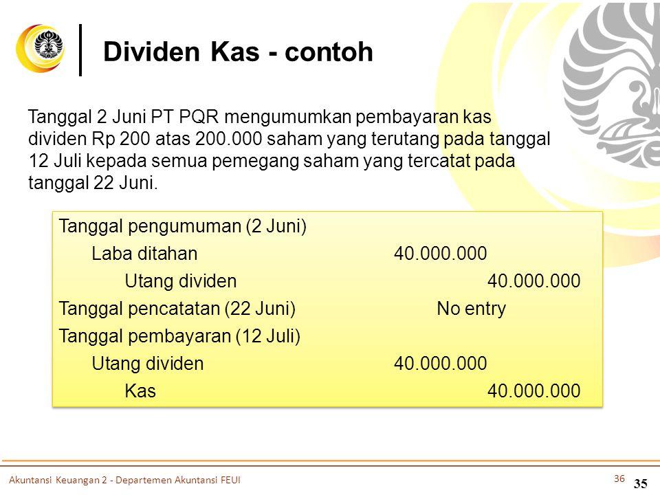 Tanggal 2 Juni PT PQR mengumumkan pembayaran kas dividen Rp 200 atas 200.000 saham yang terutang pada tanggal 12 Juli kepada semua pemegang saham yang