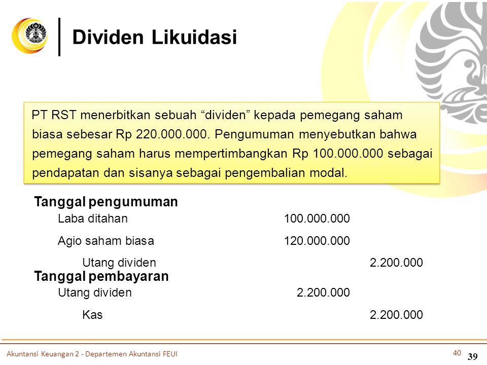 """PT RST menerbitkan sebuah """"dividen"""" kepada pemegang saham biasa sebesar Rp 220.000.000. Pengumuman menyebutkan bahwa pemegang saham harus mempertimban"""