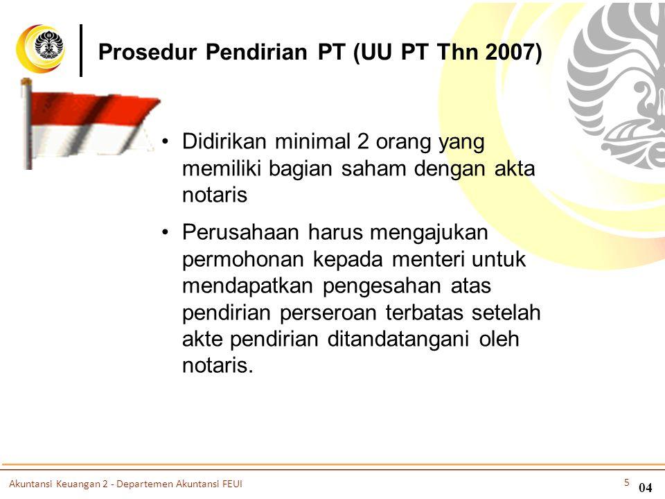04 •Didirikan minimal 2 orang yang memiliki bagian saham dengan akta notaris •Perusahaan harus mengajukan permohonan kepada menteri untuk mendapatkan