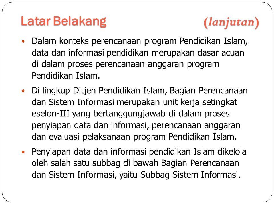 Latar Belakang (lanjutan)  Subbag Sistem Informasi bertanggungjawab di dalam pengelolaan dan penyiapan data dan sistem informasi di lingkup Ditjen Pendidikan Islam.