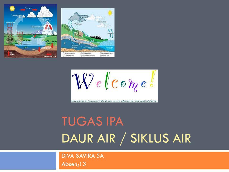 TUGAS IPA DAUR AIR / SIKLUS AIR DIVA SAVIRA 5A Absen;13