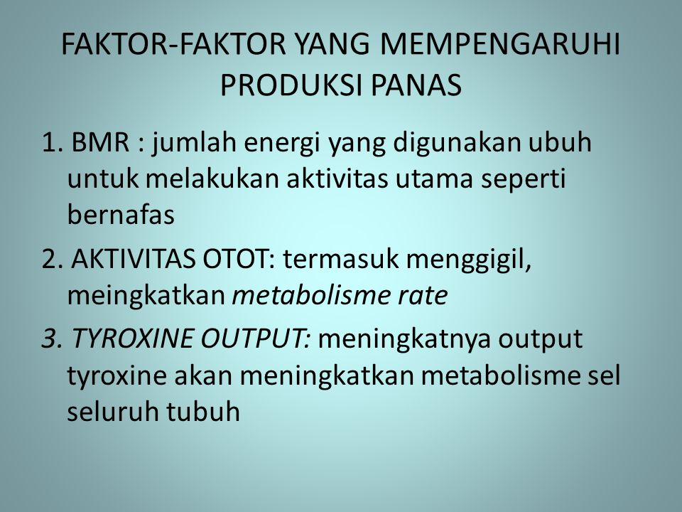 FAKTOR-FAKTOR YANG MEMPENGARUHI PRODUKSI PANAS 1. BMR : jumlah energi yang digunakan ubuh untuk melakukan aktivitas utama seperti bernafas 2. AKTIVITA