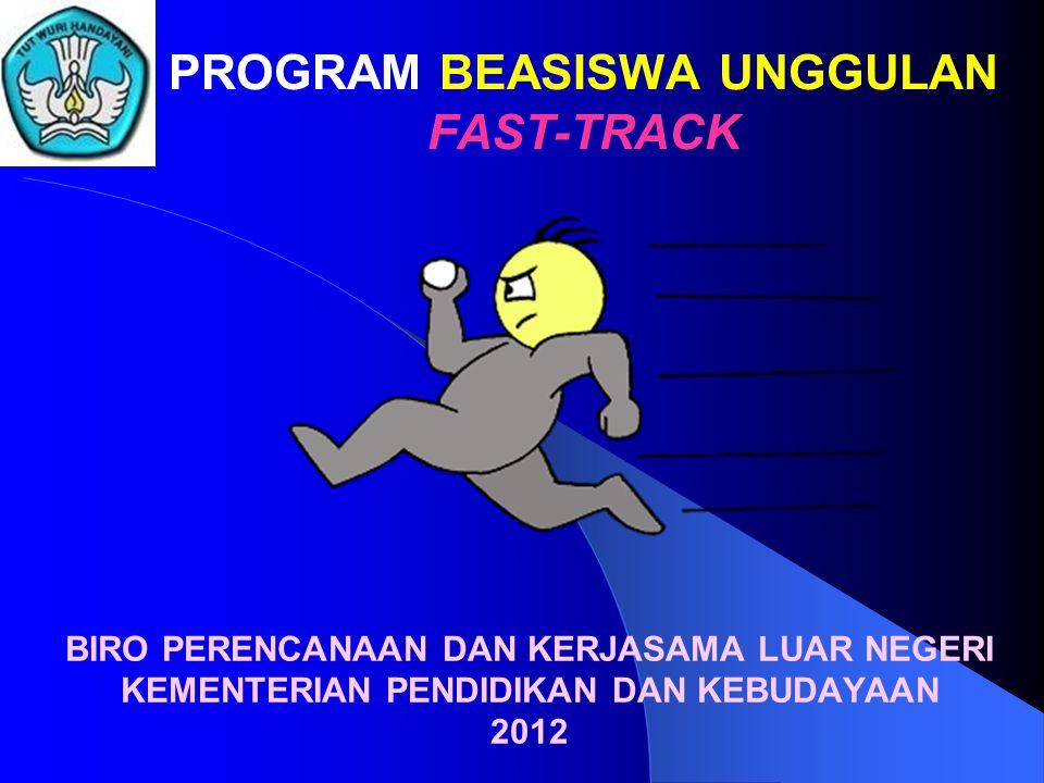 PROGRAM BEASISWA UNGGULAN FAST-TRACK BIRO PERENCANAAN DAN KERJASAMA LUAR NEGERI KEMENTERIAN PENDIDIKAN DAN KEBUDAYAAN 2012