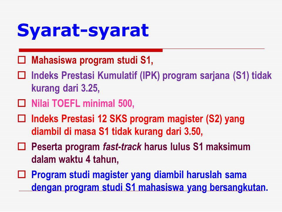 Syarat-syarat  Mahasiswa program studi S1,  Indeks Prestasi Kumulatif (IPK) program sarjana (S1) tidak kurang dari 3.25,  Nilai TOEFL minimal 500,
