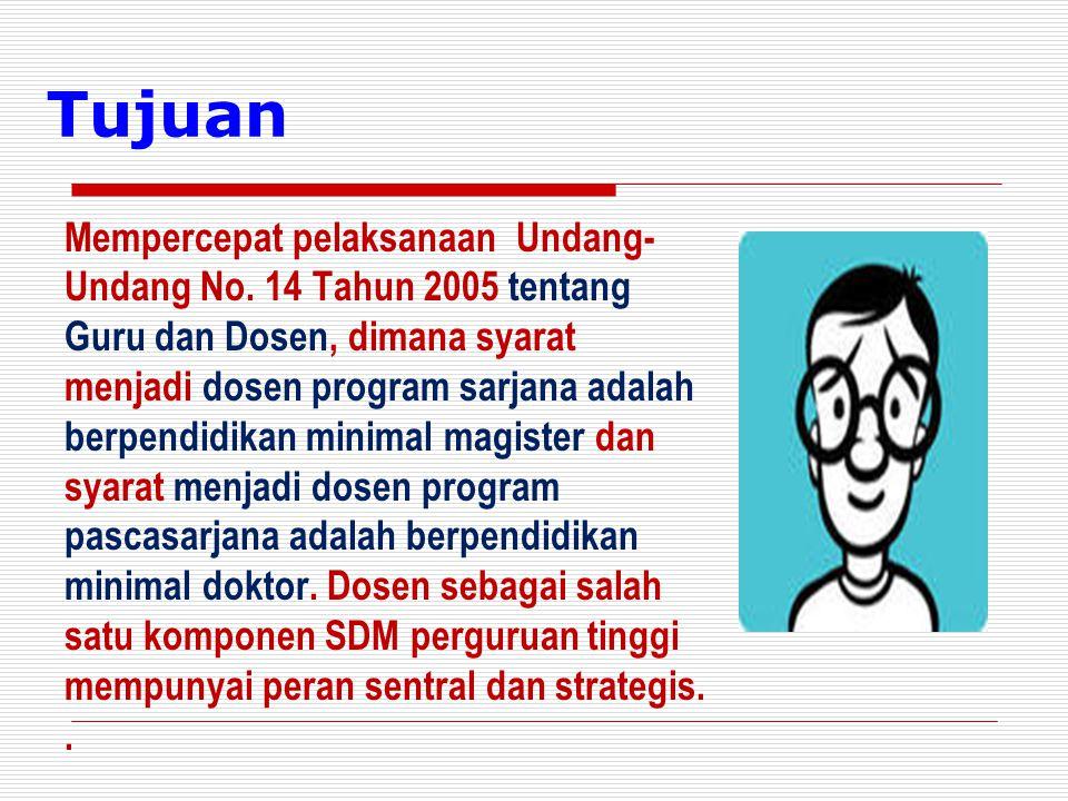 Mempercepat pelaksanaan Undang- Undang No. 14 Tahun 2005 tentang Guru dan Dosen, dimana syarat menjadi dosen program sarjana adalah berpendidikan mini