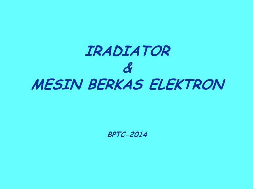 IRADIATOR & MESIN BERKAS ELEKTRON BPTC-2014