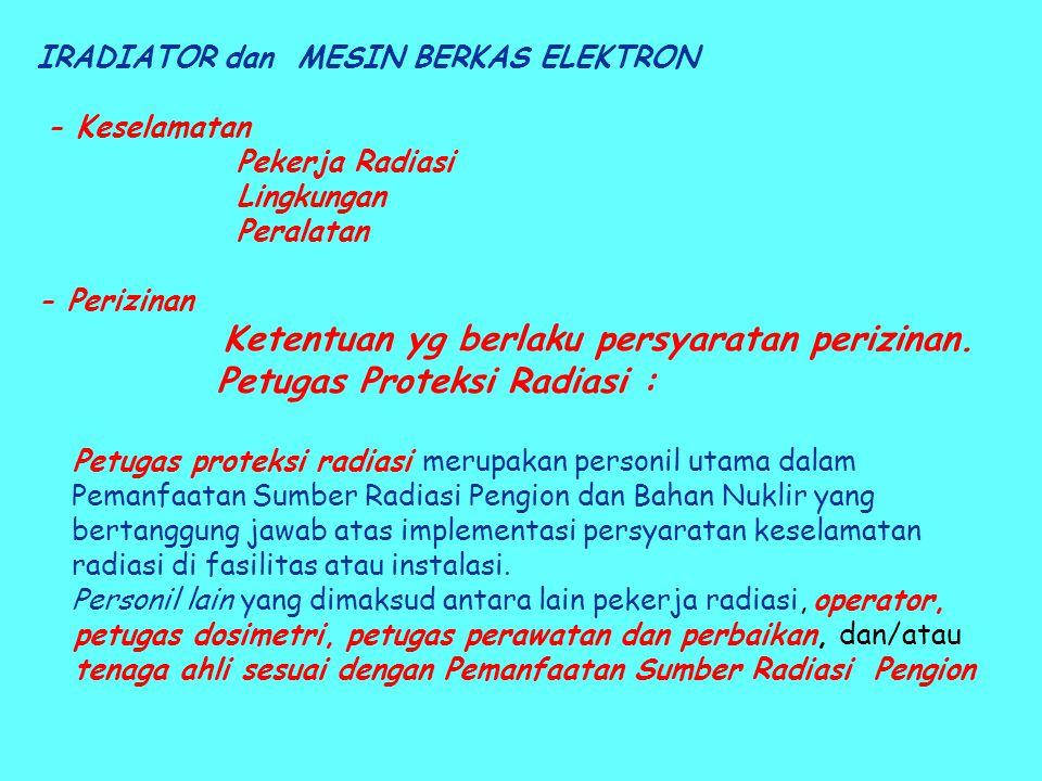 IRADIATOR dan MESIN BERKAS ELEKTRON - Keselamatan Pekerja Radiasi Lingkungan Peralatan - Perizinan Ketentuan yg berlaku persyaratan perizinan.