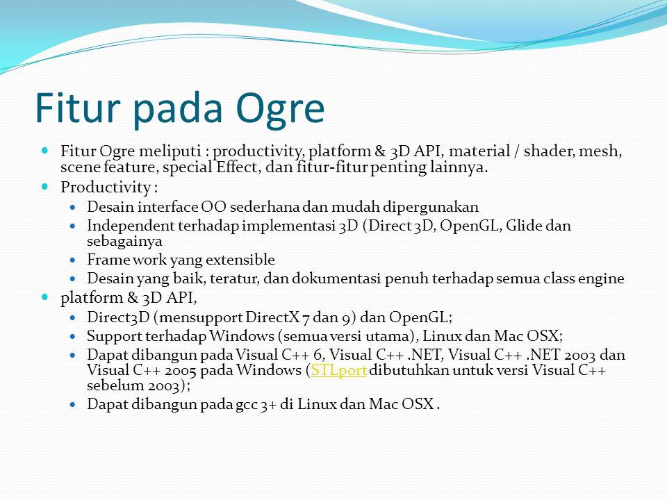 Fitur pada Ogre  Fitur Ogre meliputi : productivity, platform & 3D API, material / shader, mesh, scene feature, special Effect, dan fitur-fitur penting lainnya.
