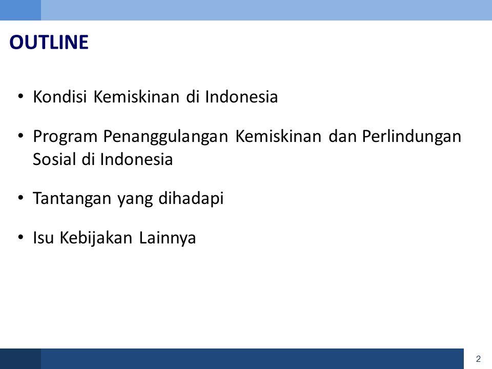 3 OUTLINE • Kondisi Kemiskinan di Indonesia • Program Penanggulangan Kemiskinan dan Perlindungan Sosial di Indonesia • Tantangan yang dihadapi • Isu Kebijakan Lainnya