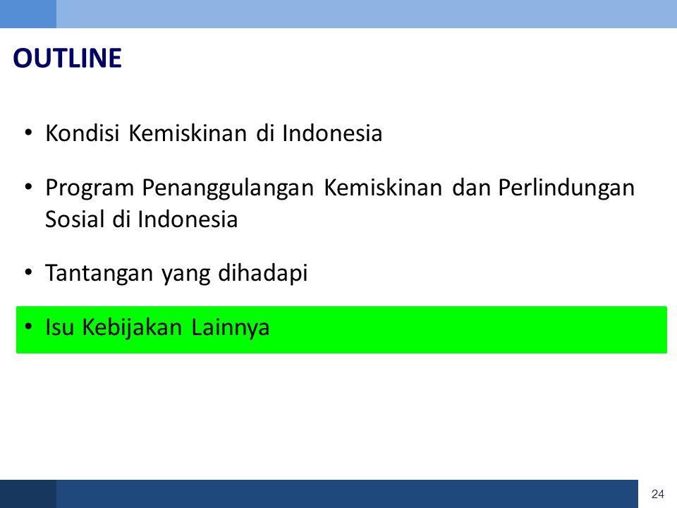24 OUTLINE • Kondisi Kemiskinan di Indonesia • Program Penanggulangan Kemiskinan dan Perlindungan Sosial di Indonesia • Tantangan yang dihadapi • Isu Kebijakan Lainnya