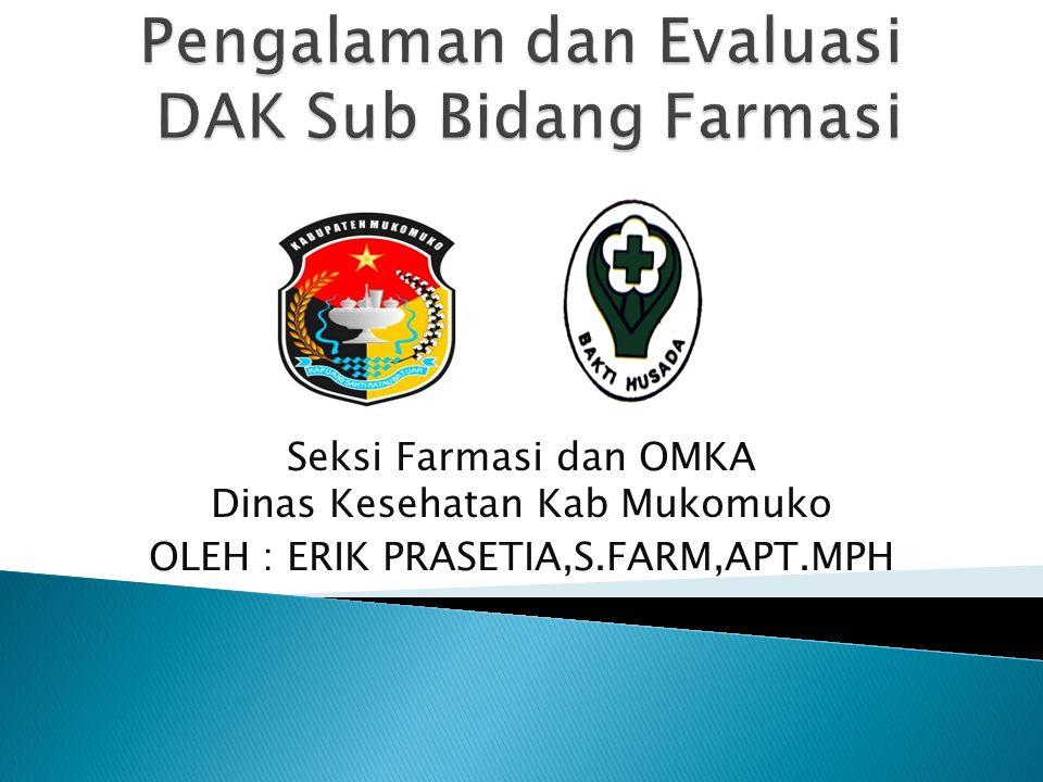 Seksi Farmasi dan OMKA Dinas Kesehatan Kab Mukomuko OLEH : ERIK PRASETIA,S.FARM,APT.MPH