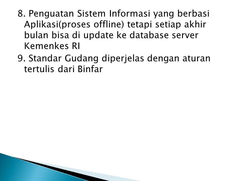 8. Penguatan Sistem Informasi yang berbasi Aplikasi(proses offline) tetapi setiap akhir bulan bisa di update ke database server Kemenkes RI 9. Standar