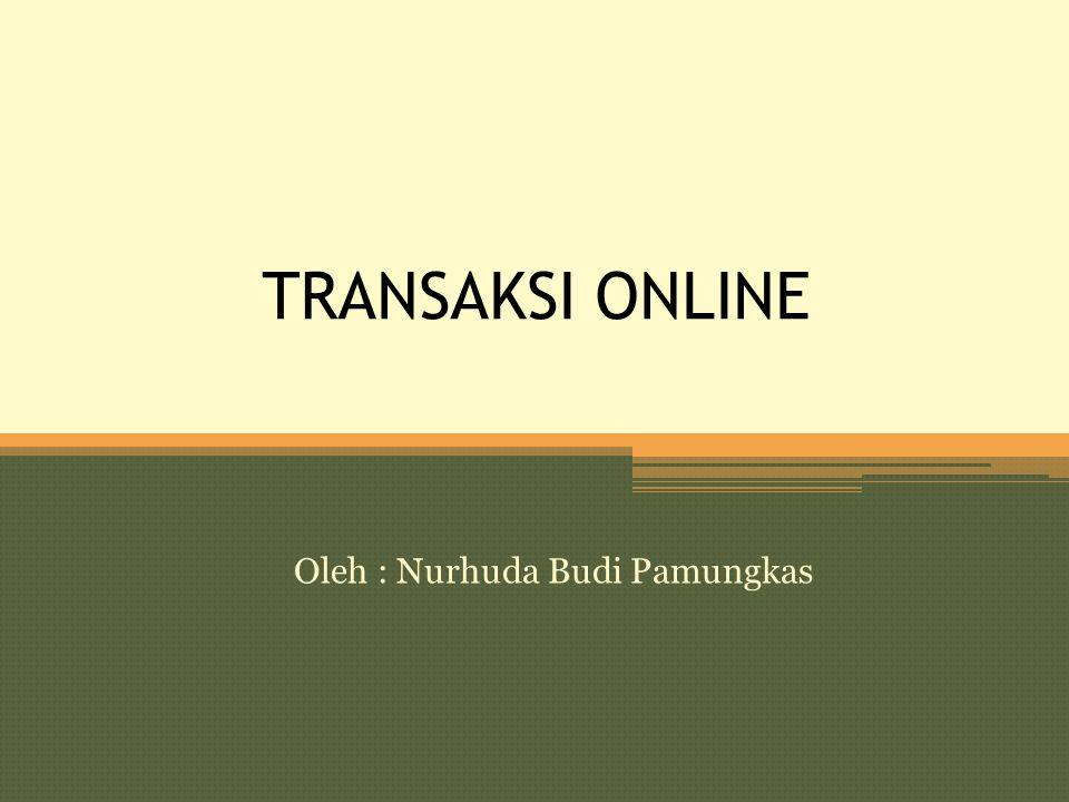 TRANSAKSI ONLINE Oleh : Nurhuda Budi Pamungkas