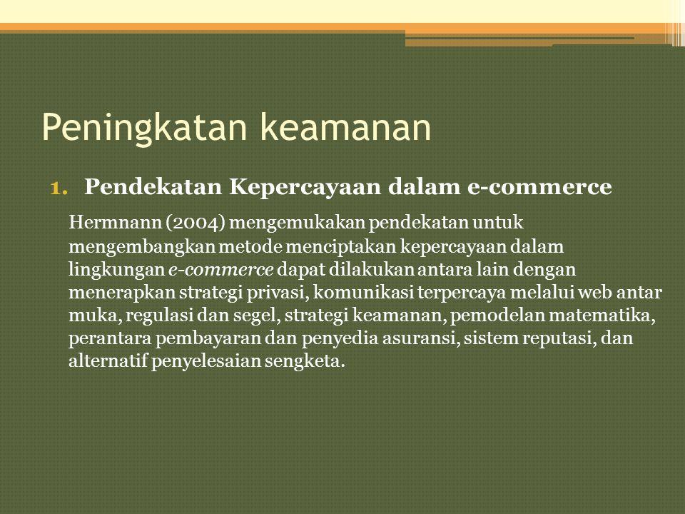 Peningkatan keamanan 1.Pendekatan Kepercayaan dalam e-commerce Hermnann (2004) mengemukakan pendekatan untuk mengembangkan metode menciptakan kepercay