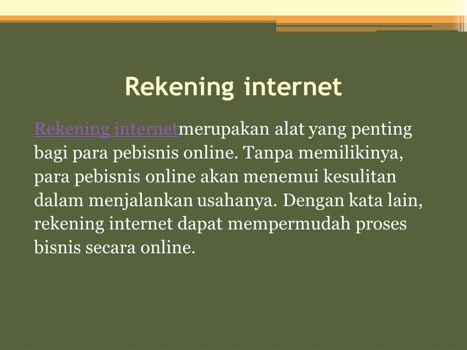 Rekening internet Rekening internetmerupakan alat yang penting bagi para pebisnis online. Tanpa memilikinya, para pebisnis online akan menemui kesulit