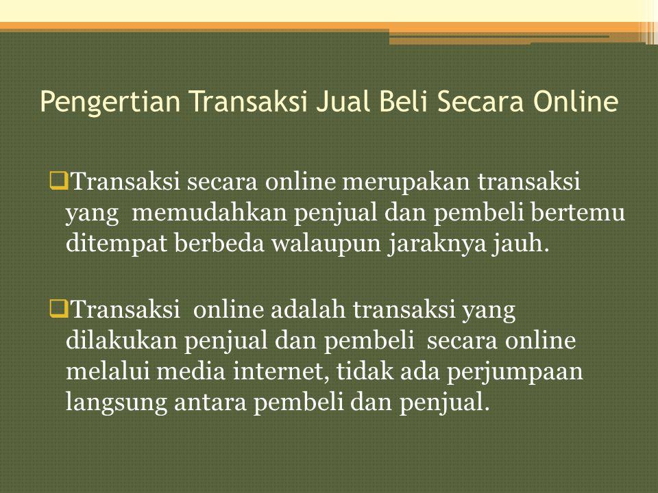 Pengertian Transaksi Jual Beli Secara Online  Transaksi secara online merupakan transaksi yang memudahkan penjual dan pembeli bertemu ditempat berbed