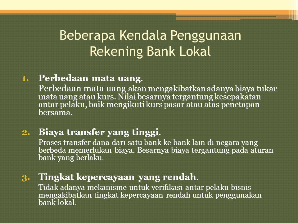 Beberapa Kendala Penggunaan Rekening Bank Lokal 1.Perbedaan mata uang. Perbedaan mata uang akan mengakibatkan adanya biaya tukar mata uang atau kurs.