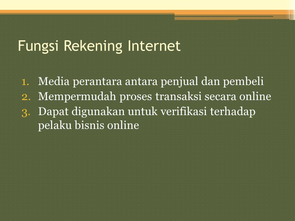 Fungsi Rekening Internet 1.Media perantara antara penjual dan pembeli 2.Mempermudah proses transaksi secara online 3.Dapat digunakan untuk verifikasi