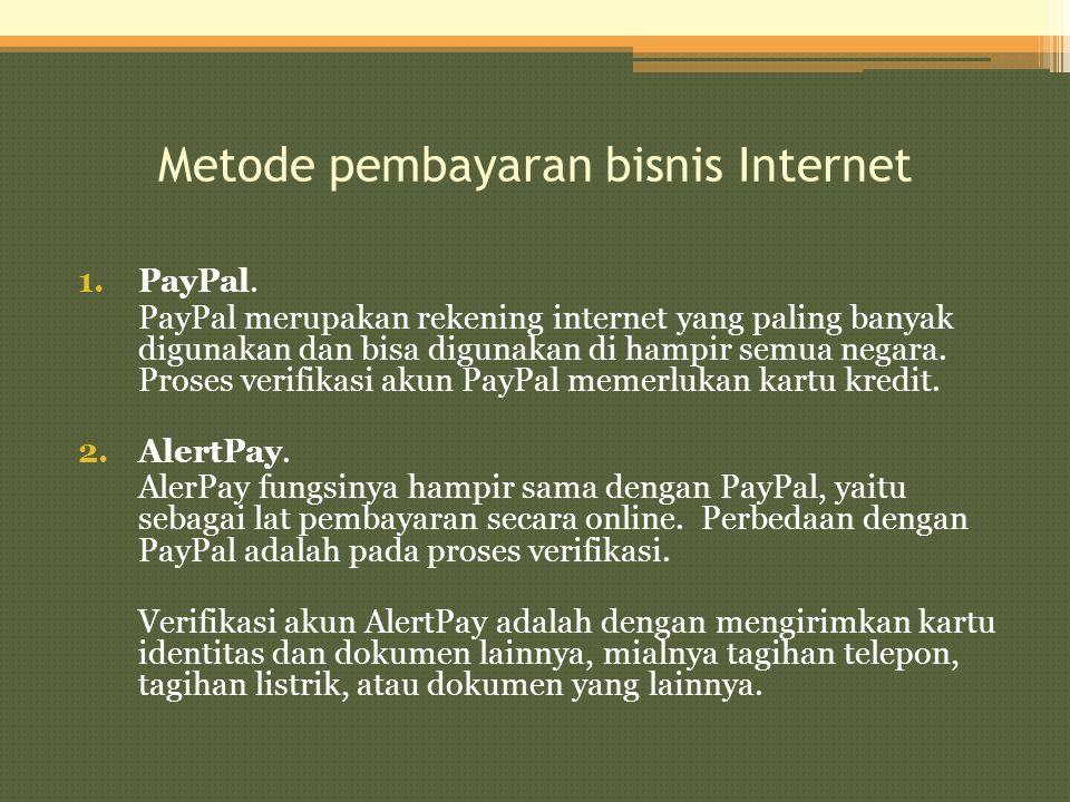 Metode pembayaran bisnis Internet 1.PayPal. PayPal merupakan rekening internet yang paling banyak digunakan dan bisa digunakan di hampir semua negara.