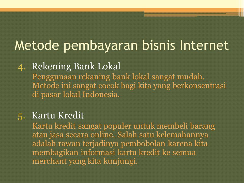Metode pembayaran bisnis Internet 4.Rekening Bank Lokal Penggunaan rekaning bank lokal sangat mudah. Metode ini sangat cocok bagi kita yang berkonsent