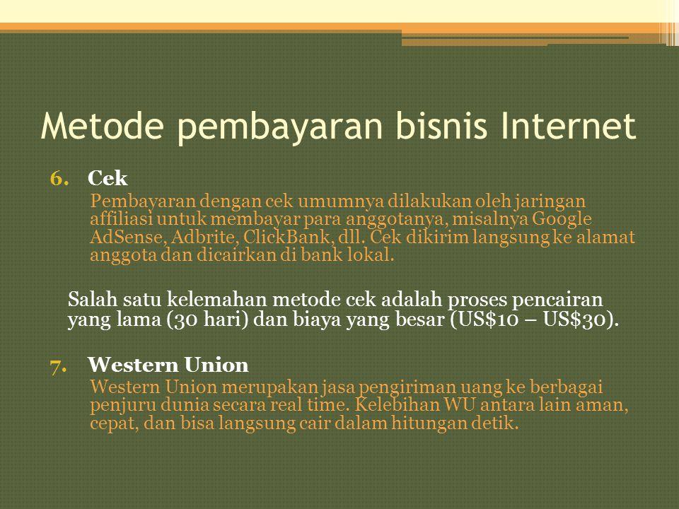 Metode pembayaran bisnis Internet 6.Cek Pembayaran dengan cek umumnya dilakukan oleh jaringan affiliasi untuk membayar para anggotanya, misalnya Googl