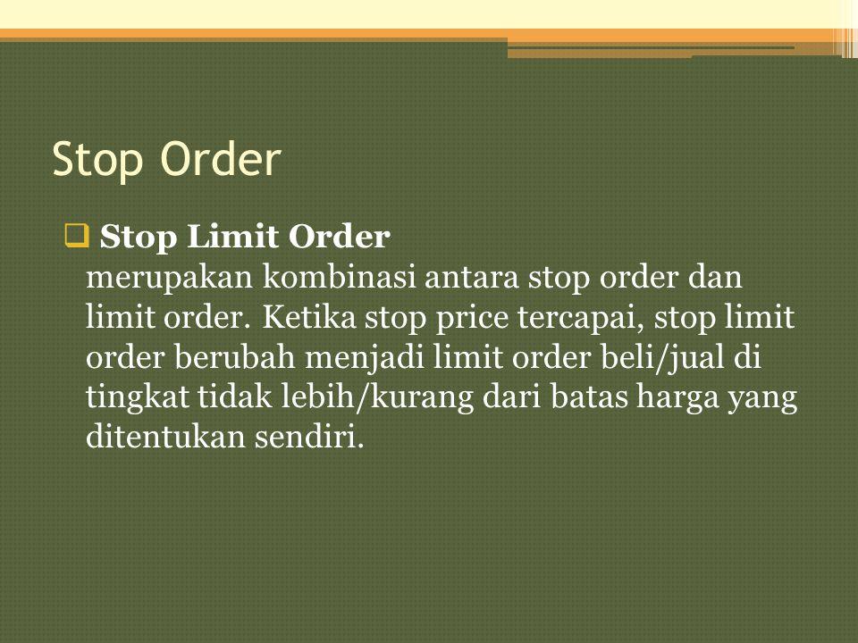 Stop Order  Stop Limit Order merupakan kombinasi antara stop order dan limit order. Ketika stop price tercapai, stop limit order berubah menjadi limi