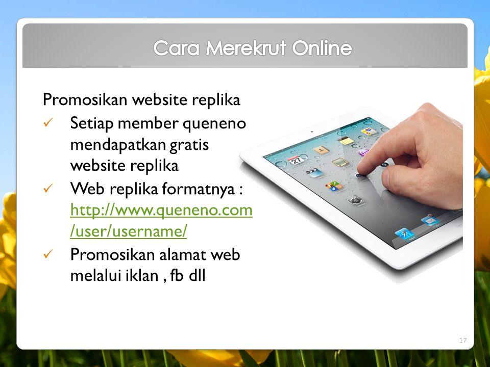 Promosikan website replika  Setiap member queneno mendapatkan gratis website replika  Web replika formatnya : http://www.queneno.com /user/username/
