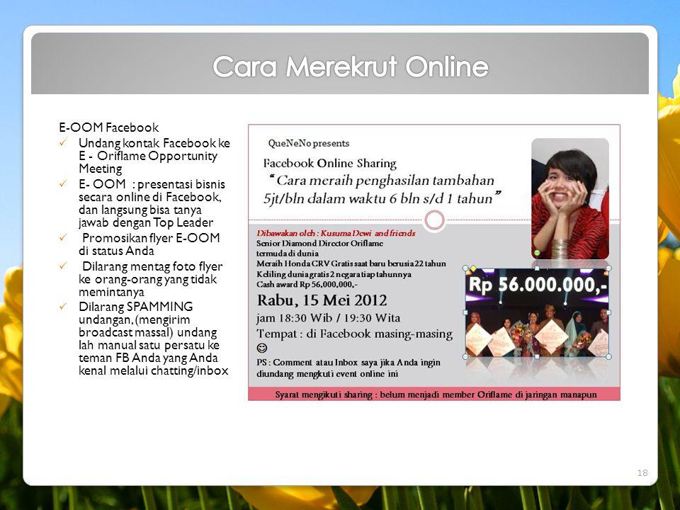 E-OOM Facebook  Undang kontak Facebook ke E - Oriflame Opportunity Meeting  E- OOM : presentasi bisnis secara online di Facebook, dan langsung bisa