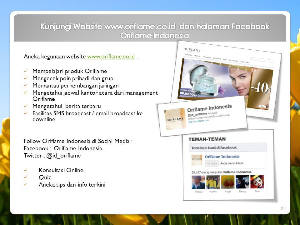 Aneka kegunaan website www.oriflame.co.id :www.oriflame.co.id  Mempelajari produk Oriflame  Mengecek poin pribadi dan grup  Memantau perkembangan j