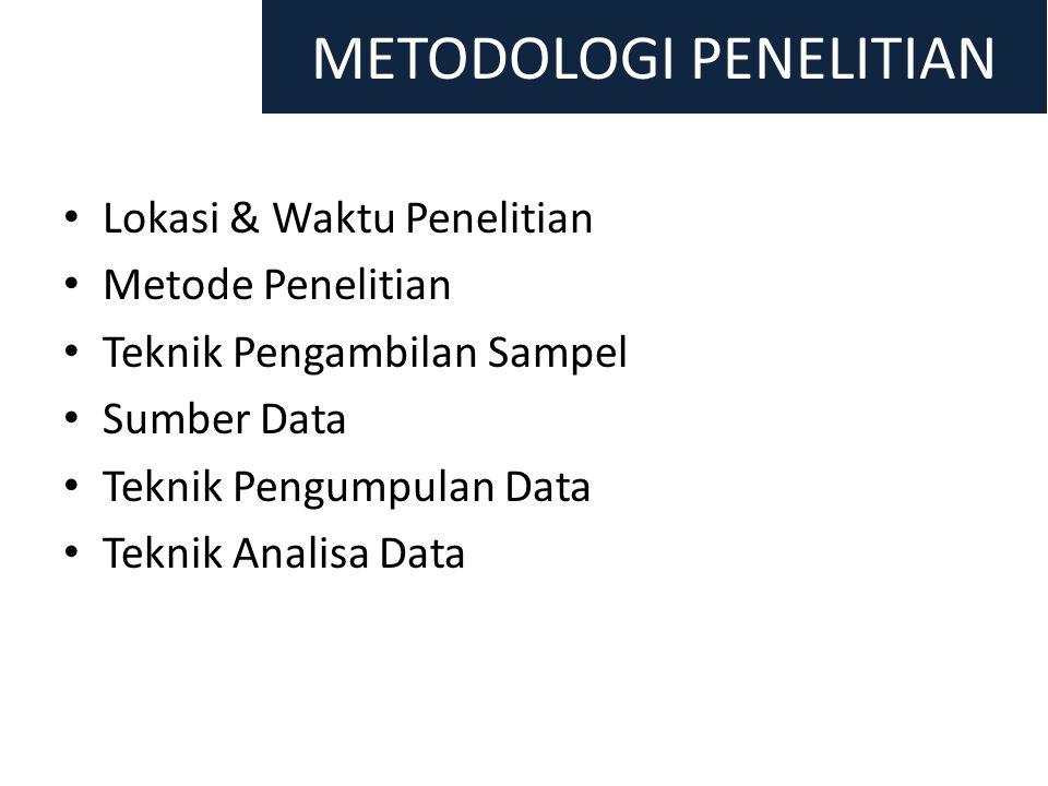 METODOLOGI PENELITIAN • Lokasi & Waktu Penelitian • Metode Penelitian • Teknik Pengambilan Sampel • Sumber Data • Teknik Pengumpulan Data • Teknik Ana