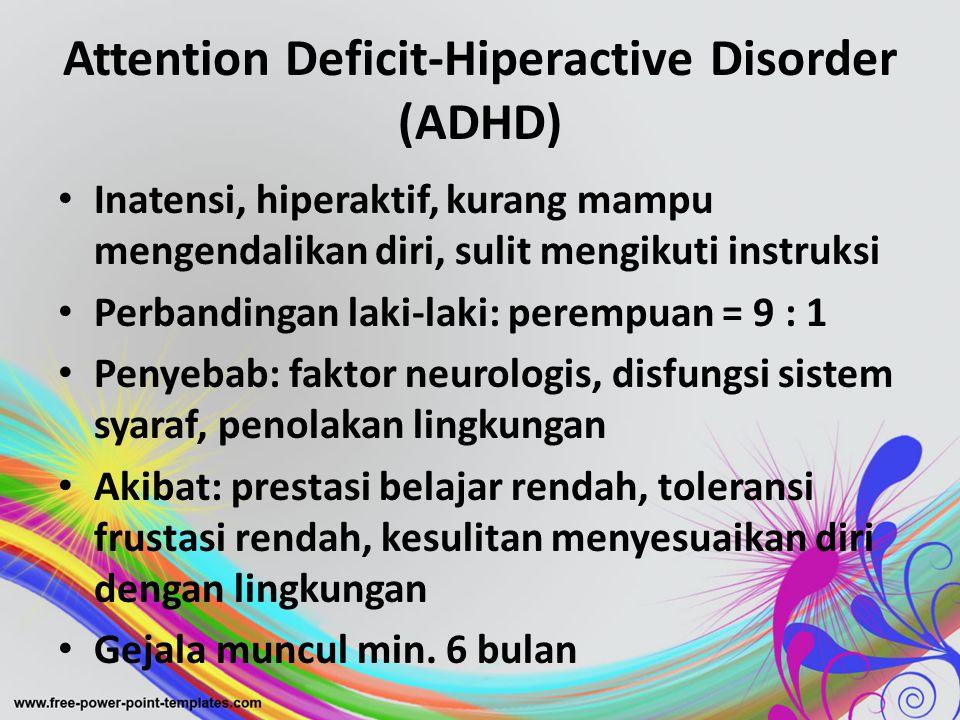 Attention Deficit-Hiperactive Disorder (ADHD) • Inatensi, hiperaktif, kurang mampu mengendalikan diri, sulit mengikuti instruksi • Perbandingan laki-l
