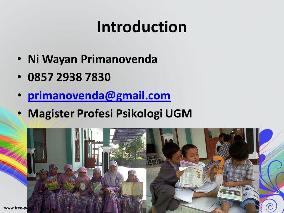 Introduction • Ni Wayan Primanovenda • 0857 2938 7830 • primanovenda@gmail.com primanovenda@gmail.com • Magister Profesi Psikologi UGM