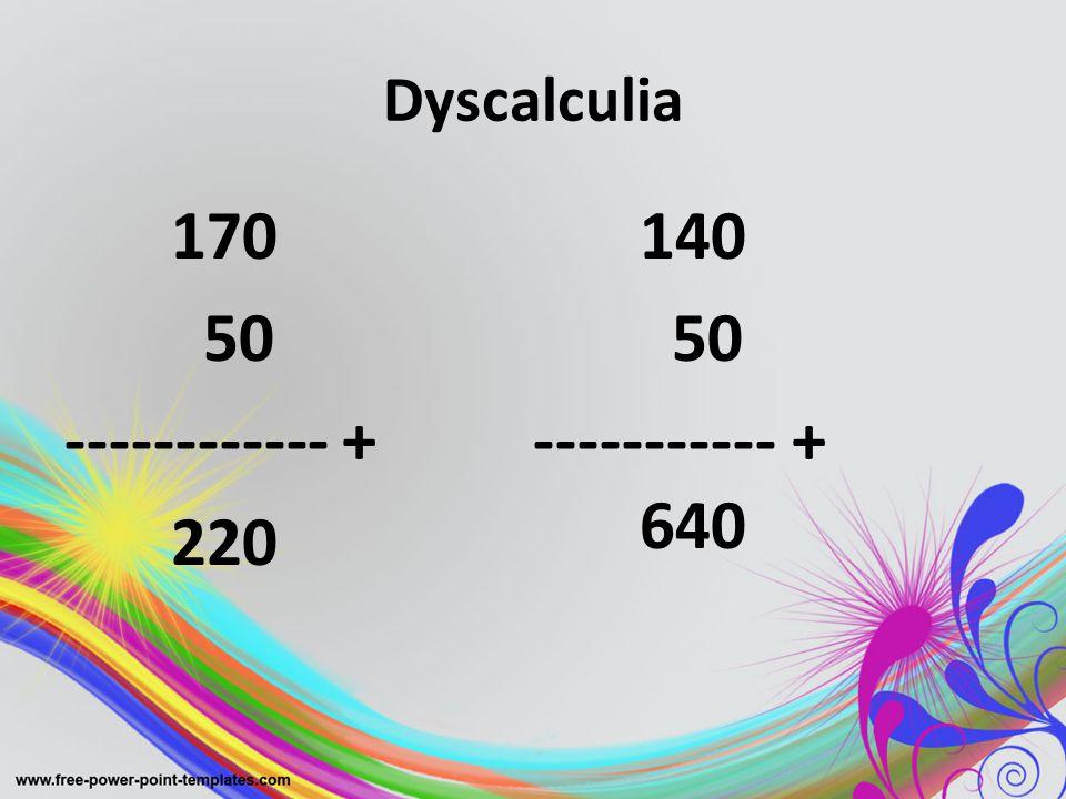 Dyscalculia 170 50 ------------ + 220 140 50 ----------- + 640