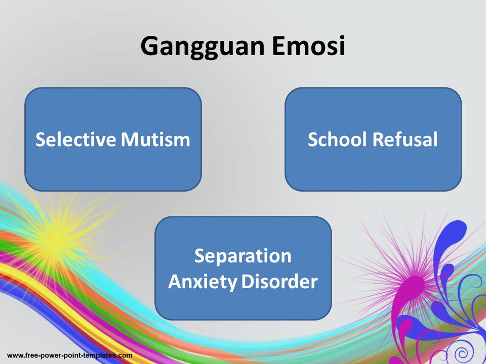 Gangguan Emosi Separation Anxiety Disorder Selective MutismSchool Refusal