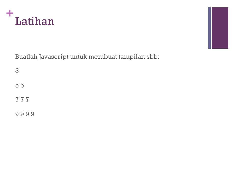 + Latihan Buatlah Javascript untuk membuat tampilan sbb: 3 5 7 7 7 9 9