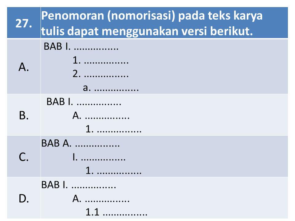 27. Penomoran (nomorisasi) pada teks karya tulis dapat menggunakan versi berikut. A. BAB I................. 1................. 2................. a...