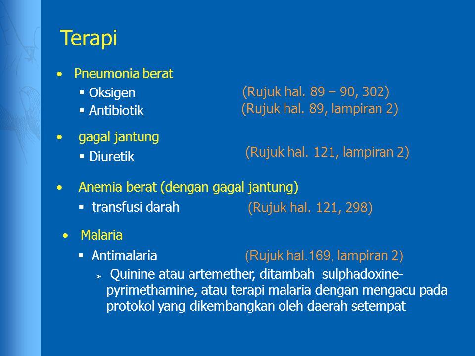 Terapi •Pneumonia berat • gagal jantung • Anemia berat (dengan gagal jantung) • Malaria  transfusi darah  Diuretik  Oksigen  Antibiotik  Antimalaria  Quinine atau artemether, ditambah sulphadoxine- pyrimethamine, atau terapi malaria dengan mengacu pada protokol yang dikembangkan oleh daerah setempat (Rujuk hal.