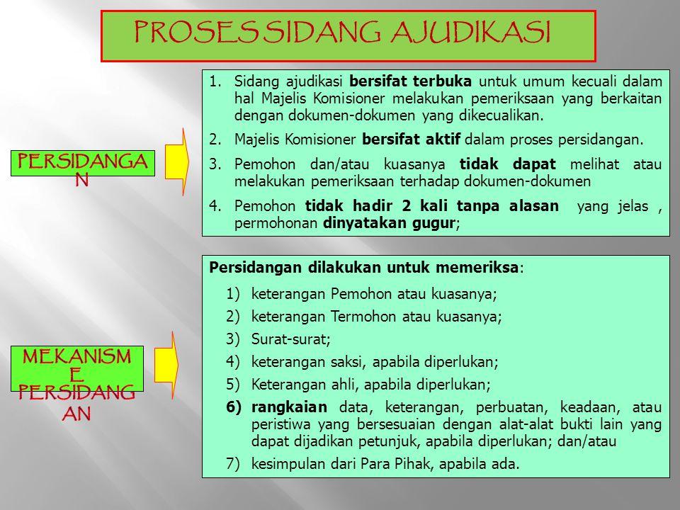 PROSES SIDANG AJUDIKASI 1.Sidang ajudikasi bersifat terbuka untuk umum kecuali dalam hal Majelis Komisioner melakukan pemeriksaan yang berkaitan denga