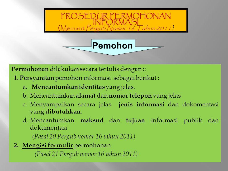 Permohonan dilakukan secara tertulis dengan :: 1. Persyaratan pemohon informasi sebagai berikut : a. Mencantumkan identitas yang jelas. b.Mencantumkan