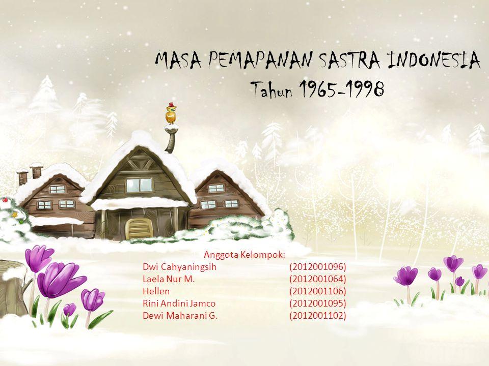 MASA PEMAPANAN SASTRA INDONESIA Tahun 1965-1998 Anggota Kelompok: Dwi Cahyaningsih(2012001096) Laela Nur M. (2012001064) Hellen(2012001106) Rini Andin