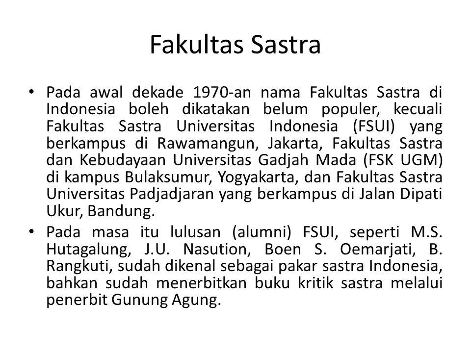 Fakultas Sastra • Pada awal dekade 1970-an nama Fakultas Sastra di Indonesia boleh dikatakan belum populer, kecuali Fakultas Sastra Universitas Indone